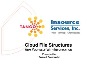 Cloud File Structures Arm Yourself With Information Presented by:   Russell Greenwald