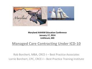Managed Care Contracting Under ICD-10 Rob Borchert, MBA, CRCE-I – Best Practice Associates Lorrie Borchert, CPC, CRCE-I