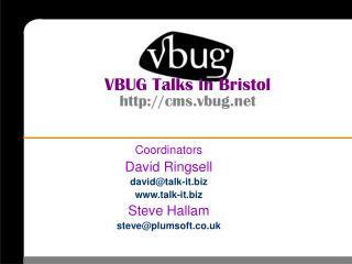 VBUG Talks in Bristol http://cms.vbug.net