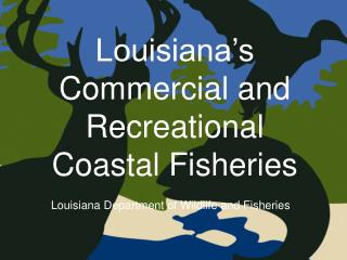 louisiana s commercial and recreational coastal fisheries