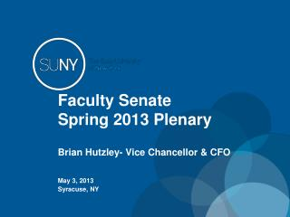 Faculty Senate Spring 2013 Plenary Brian Hutzley- Vice Chancellor & CFO
