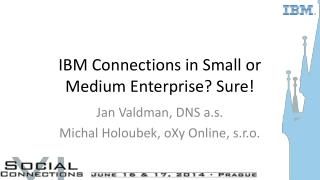 I BM Connections in Small or Medium Enterprise? Sure!