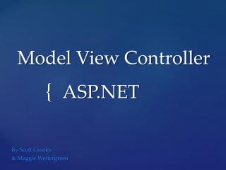 Model View Controller  		ASP.NET