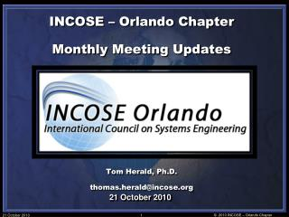INCOSE – Orlando Chapter Monthly Meeting Updates Tom Herald, Ph.D. thomas.herald@incose.org