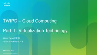 TWIPD – Cloud Computing  Part II : Virtualization Technology
