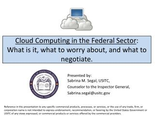 Cloud Computing in the Federal Sector : What is it, what to worry about, and what to negotiate.