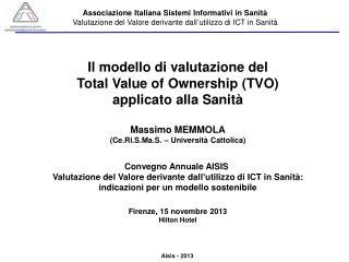Il modello di valutazione del  Total Value of Ownership  (TVO) applicato alla Sanità Massimo MEMMOLA (Ce.Ri.S.Ma.S. – U