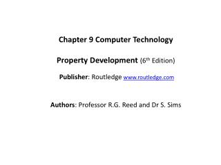 Chapter  9  Computer  Technology Property Development ( 6 th  Edition) Publisher :  Routledge www.routledge.com