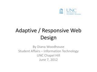 Adaptive / Responsive Web Design