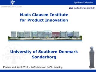 Mads Clausen  Institute for  Product  Innovation University  of Southern Denmark Sonderborg