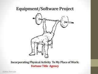 E quipment/Software Project Incorporating Physical Activity  To My  P lace of Work:  Fortune Title  Agency
