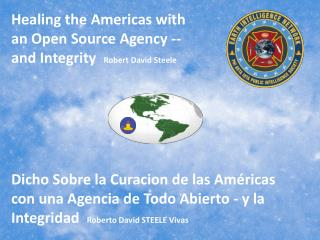 Healing the Americas with an Open Source Agency -- and Integrity   Robert David Steele