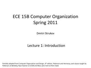 ECE 15B Computer Organization Spring 2011 Dmitri Strukov