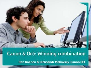 Canon & Oc é : Winning combination Rob Koenen & Oleksandr Makovsky ,  Canon CEE