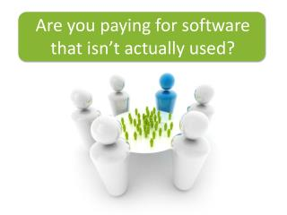 Are you paying for software t hat isn't actually used?