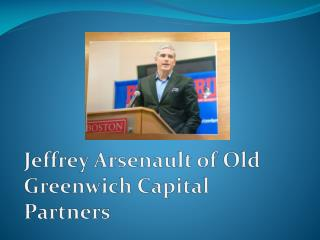 Jeffrey Arsenault of Old Greenwich Capital Partners