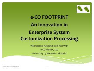 e-CO FOOTPRINT  A n  Innovation  in Enterprise  System Customization  Processing Vishnupriya Kalidindi and Yun  Wan e-C