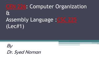 CEN 226 : Computer Organization  &  Assembly Language : CSC 225 (Lec#1)