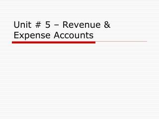 Unit # 5 – Revenue & Expense Accounts