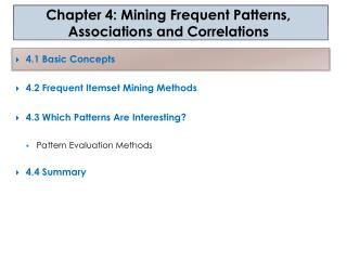 4.1 Basic Concepts  4.2 Frequent Itemset Mining Methods 4.3 Which Patterns Are Interesting? Pattern Evaluation Methods