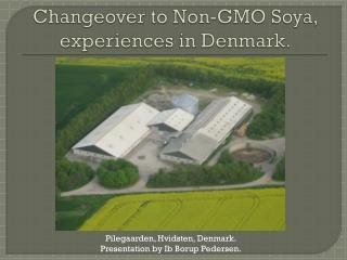 Changeover to Non-GMO Soya,  experiences in Denmark.