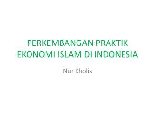 PERKEMBANGAN PRAKTIK EKONOMI ISLAM DI INDONESIA