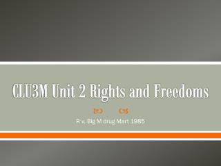 CLU3M Unit 2 Rights and Freedoms