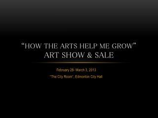 �How the Arts Help Me Grow� Art Show & Sale