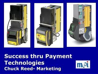 Success thru Payment Technologies Chuck Reed- Marketing