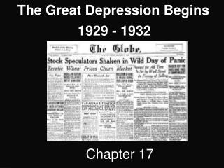 The Great Depression Begins 	             1929 - 1932                      Chapter 17