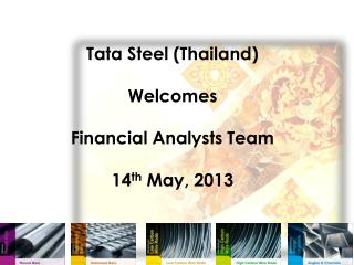 Tata Steel (Thailand) Welcomes Financial  Analysts Team 14 th  May,  2013