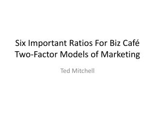Six Important Ratios For Biz Café Two-Factor Models of Marketing