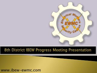 8th District IBEW Progress Meeting Presentation