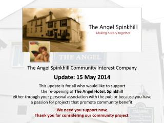 The Angel Spinkhill Community Interest Company Update: 15 May 2014 This update is for all who would like to support