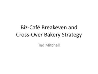 Biz-Caf� Breakeven and  Cross-Over Bakery Strategy