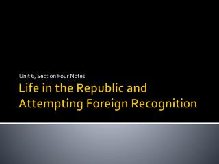 Life in the Republic and Attempting Foreign Recognition