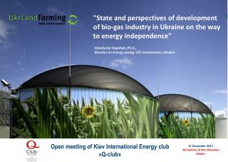 """State and perspectives of development of bio-gas industry in Ukraine on the way to energy independence"""