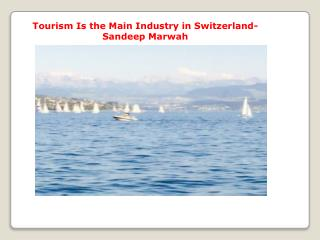 Tourism Is the Main Industry in Switzerland-Sandeep Marwah