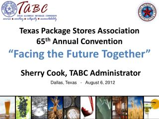 "Texas Package Stores Association 65 th  Annual Convention ""Facing the Future Together"""