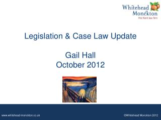 Legislation & Case Law Update  Gail Hall October 2012