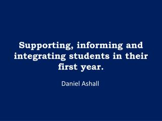 Supporting, informing and integrating students in their first year.