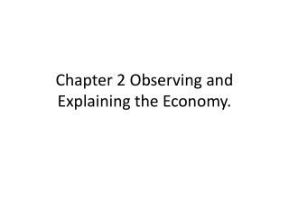 Chapter 2 Observing and Explaining the Economy.