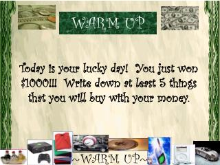 Today is your lucky day!  You just won $1000!!!  Write down at least 5 things that you will buy with your money.