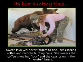 its bear hunting time