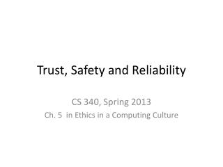 Trust, Safety and Reliability