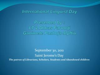 International Linguist Day Presented by :  LT 2 Abbas Farooqi Ganimete Pashoja-Myftiu