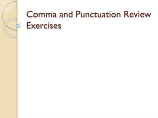 Comma  and  Punctuation Review Exercises