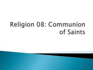 Religion 08: Communion of Saints