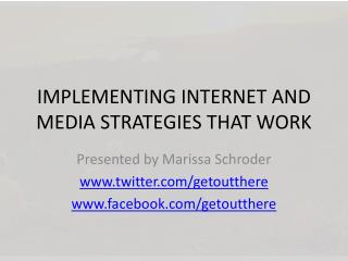 IMPLEMENTING INTERNET AND MEDIA STRATEGIES THAT WORK
