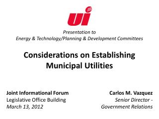 Presentation to  Energy & Technology/Planning & Development Committees Considerations on Establishing Municipal Utiliti
